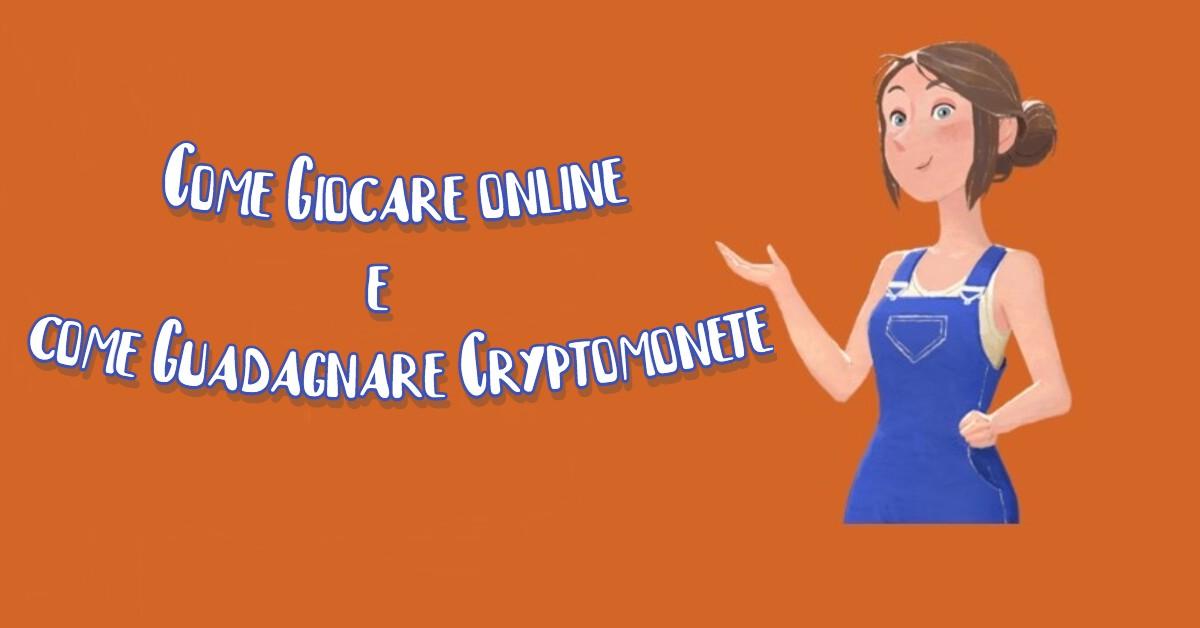come giocare online e guadagnare cryptomonete